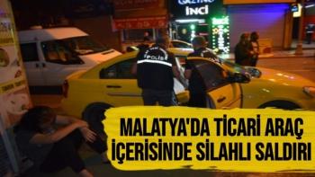 Malatya'da ticari araç içerisinde silahlı saldırı