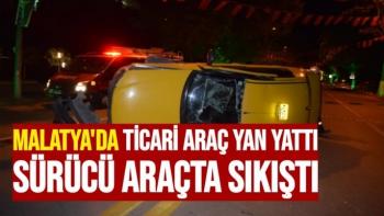 Malatya´da ticari araç yan yattı, sürücü araçta sıkıştı