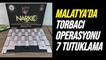 Malatya´da torbacı operasyonu: 7 tutuklama