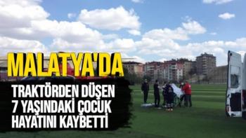 Malatya'da Traktörden düşen 7 yaşındaki çocuk hayatını kaybetti
