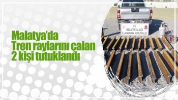Malatya'da tren raylarını çalan 2 kişi tutuklandı