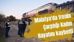 Malatya´da trenin çarptığı kadın hayatını kaybetti