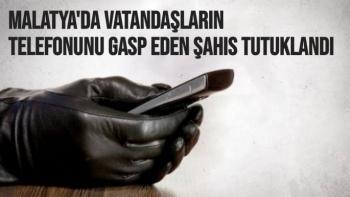 Malatya'da Vatandaşların telefonunu gasp eden şahıs tutuklandı