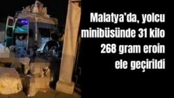 Malatya'da, yolcu minibüsünde 31 kilo 268 gram eroin ele geçirildi