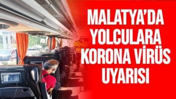 Malatya´da yolculara korona virüs uyarısı