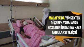 Malatya'da Yüksekten düşerek yaralanan hastanın imdadına hava ambulansı yetişti