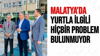 Malatya'da yurtla ilgili hiçbir problem bulunmuyor