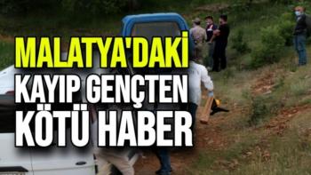 Malatya'daki Kayıp gençten kötü haber