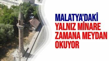 Malatya'daki yalnız minare zamana meydan okuyor