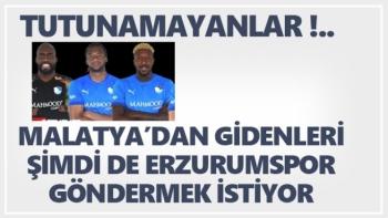 Malatya'dan gidenleri şimdi de Erzurumspor göndermek istiyor