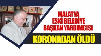 Malatya Eski belediye başkan yardımcısı koronadan öldü