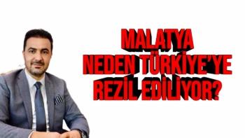 Malatya Neden Türkiye'ye Rezil Ediliyor