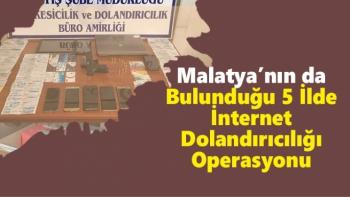 Malatya'nın da Bulunduğu 5 İlde İnternet Dolandırıcılığı Operasyonu