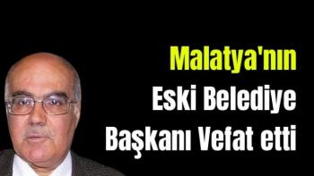 Malatya'nın Eski Belediye Başkanı Vefat etti