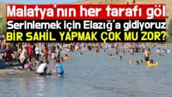 Malatya'nın her tarafı göl Serinlemek için Elazığ'a gidiyoruz