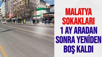 Malatya sokakları 1 ay aradan sonra yeniden boş kaldı