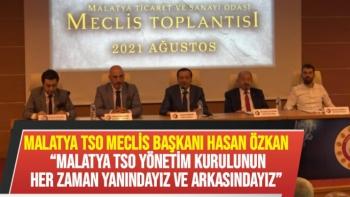 Malatya TSO Yönetim Kurulunun her zaman yanındayız ve arkasındayız