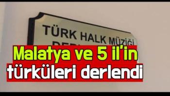 Malatya ve 5 il'in türküleri derlendi
