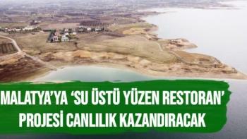 Malatya'ya `Su Üstü Yüzen Restoran´ projesi canlılık kazandıracak