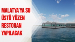 Malatya'ya Su üstü yüzen restoran yapılacak