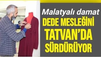 Malatyalı damat, dede mesleğini Tatvan'da sürdürüyor