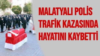 Malatyalı Polis trafik kazasında hayatını kaybetti