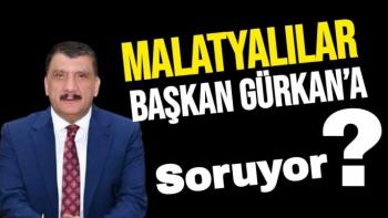 Malatyalılar Başkan Gürkan'a soruyor