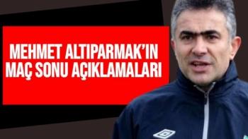 Mehmet Altıparmak'ın Maç Sonu Açıklamaları