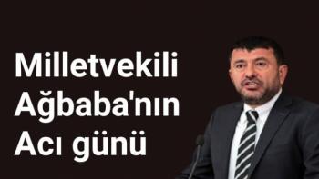 Milletvekili Ağbaba'nın acı günü