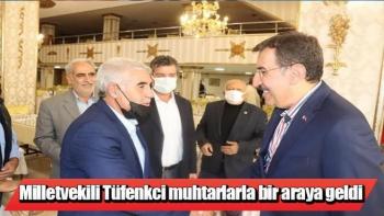 Milletvekili Tüfenkci, muhtarlarla bir araya geldi