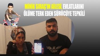 Minik Sıraç´ın ailesi, evlatlarını ölüme terk eden sürücüye tepkili