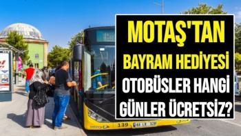 MOTAŞ'tan bayram hediyesi Otobüsler hangi günler ücretsiz