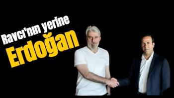 Ravcı'nın yerine Erdoğan