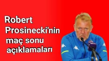 Robert Prosinecki'nin maç sonu açıklamaları