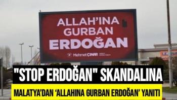 Stop Erdoğan' skandalına Malatya'dan 'Allahına Gurban Erdoğan' yanıtı