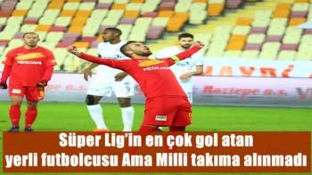 Süper Lig'in en çok gol atan  yerli futbolcusu Ama Milli takıma alınmadı