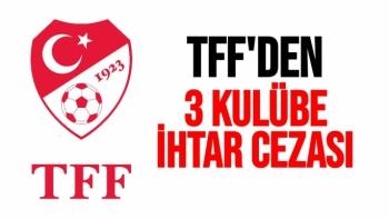 TFF'den 3 kulübe ihtar cezası