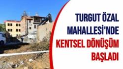 Turgut Özal Mahallesi'nde kentsel dönüşüm başladı