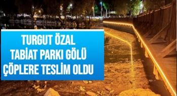 Turgut Özal Tabiat Parkı Gölü çöplere teslim oldu