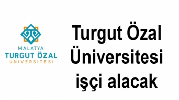 Turgut Özal Üniversitesi işçi alacak
