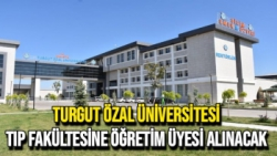 Turgut Özal Üniversitesi Tıp fakültesine öğretim üyesi alınacak