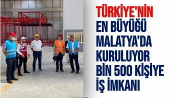 Türkiye'nin en büyüğü Malatya'da kuruluyor