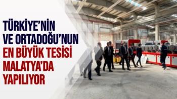 Türkiye'nin ve Ortadoğu'nun en büyük tesisi Malatya'da yapılıyor