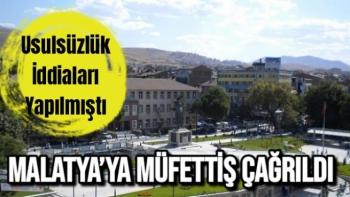 Usulsüzlük İddiaları yapılmıştı  Malatya'ya Müfettiş Çağrıldı