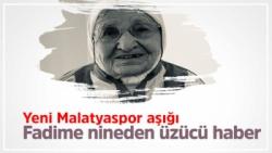 Yeni Malatyaspor aşığı Fadime nineden üzücü haber