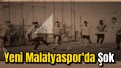 Yeni Malatyaspor'da Şok