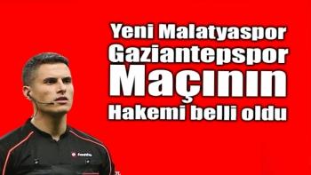 Yeni Malatyaspor Gaziantepspor maçının hakemi belli oldu