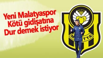 Yeni Malatyaspor kötü gidişatına dur demek istiyor