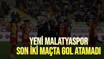 Yeni Malatyaspor son iki maçta gol atamadı
