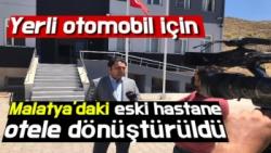 Yerli otomobil için Malatya'daki eski hastane otele dönüştürüldü